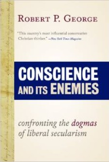 Cover for Conscience and Its Enemies: Confronting the Dogmas of Liberal Secularism